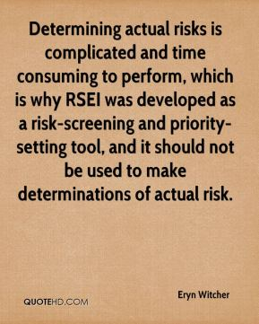 Determining actual risks is complicated and time consuming to perform, which is why RSEI was developed as a risk-screening and priority-setting tool, and it should not be used to make determinations of actual risk.