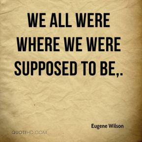 We all were where we were supposed to be.