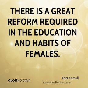 There is a great reform required in the education and habits of females.
