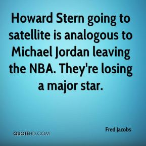 Fred Jacobs - Howard Stern going to satellite is analogous to Michael Jordan leaving the NBA. They're losing a major star.