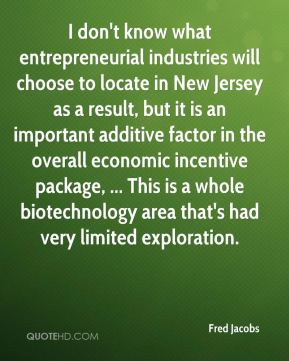 Fred Jacobs - I don't know what entrepreneurial industries will choose to locate in New Jersey as a result, but it is an important additive factor in the overall economic incentive package, ... This is a whole biotechnology area that's had very limited exploration.