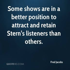 Fred Jacobs - Some shows are in a better position to attract and retain Stern's listeners than others.