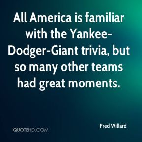 Fred Willard - All America is familiar with the Yankee-Dodger-Giant trivia, but so many other teams had great moments.