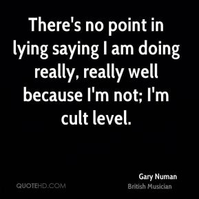 Gary Numan - There's no point in lying saying I am doing really, really well because I'm not; I'm cult level.