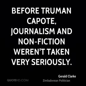 Gerald Clarke - Before Truman Capote, journalism and non-fiction weren't taken very seriously.