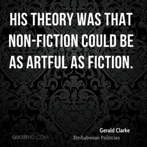 Gerald Clarke - His theory was that non-fiction could be as artful as fiction.