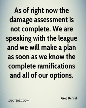 Greg Bensel - As of right now the damage assessment is not complete. We are speaking with the league and we will make a plan as soon as we know the complete ramifications and all of our options.