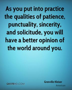 As you put into practice the qualities of patience, punctuality, sincerity, and solicitude, you will have a better opinion of the world around you.
