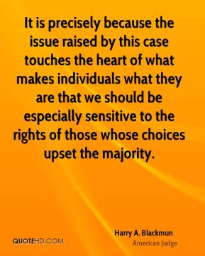It is precisely because the issue raised by this case touches the heart of what makes individuals what they are that we should be especially sensitive to the rights of those whose choices upset the majority.