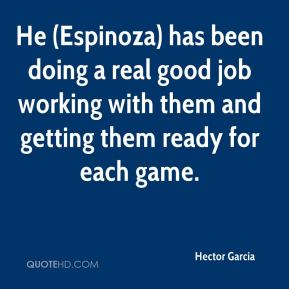 He (Espinoza) has been doing a real good job working with them and getting them ready for each game.