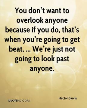 You don't want to overlook anyone because if you do, that's when you're going to get beat, ... We're just not going to look past anyone.