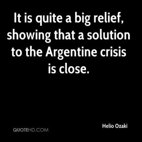 It is quite a big relief, showing that a solution to the Argentine crisis is close.