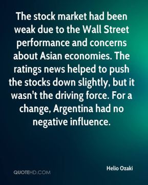 The stock market had been weak due to the Wall Street performance and concerns about Asian economies. The ratings news helped to push the stocks down slightly, but it wasn't the driving force. For a change, Argentina had no negative influence.
