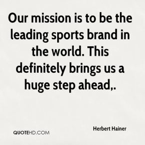 Herbert Hainer - Our mission is to be the leading sports brand in the world. This definitely brings us a huge step ahead.