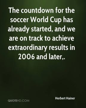 Herbert Hainer - The countdown for the soccer World Cup has already started, and we are on track to achieve extraordinary results in 2006 and later.