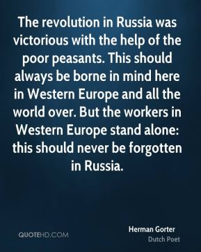 Herman Gorter - The revolution in Russia was victorious with the help of the poor peasants. This should always be borne in mind here in Western Europe and all the world over. But the workers in Western Europe stand alone: this should never be forgotten in Russia.