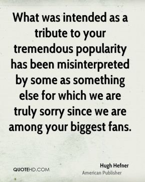 What was intended as a tribute to your tremendous popularity has been misinterpreted by some as something else for which we are truly sorry since we are among your biggest fans.