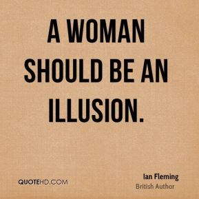 A woman should be an illusion.