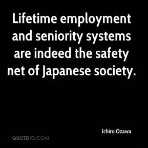 Ichiro Ozawa - Lifetime employment and seniority systems are indeed the safety net of Japanese society.