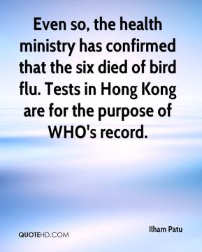 Even so, the health ministry has confirmed that the six died of bird flu. Tests in Hong Kong are for the purpose of WHO's record.