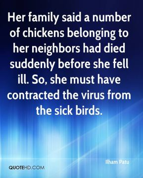 Ilham Patu - Her family said a number of chickens belonging to her neighbors had died suddenly before she fell ill. So, she must have contracted the virus from the sick birds.