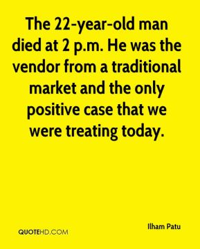 The 22-year-old man died at 2 p.m. He was the vendor from a traditional market and the only positive case that we were treating today.