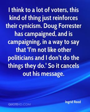 Ingrid Reed - I think to a lot of voters, this kind of thing just reinforces their cynicism. Doug Forrester has campaigned, and is campaigning, in a way to say that 'I'm not like other politicians and I don't do the things they do.' So it cancels out his message.