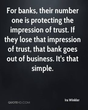 Ira Winkler - For banks, their number one is protecting the impression of trust. If they lose that impression of trust, that bank goes out of business. It's that simple.
