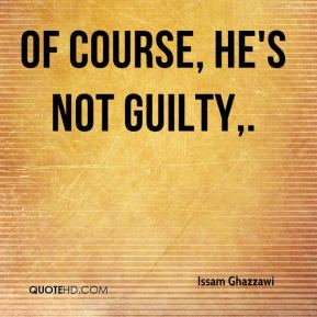 Issam Ghazzawi - Of course, he's not guilty.