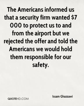 Issam Ghazzawi - The Americans informed us that a security firm wanted $7 000 to protect us to and from the airport but we rejected the offer and told the Americans we would hold them responsible for our safety.
