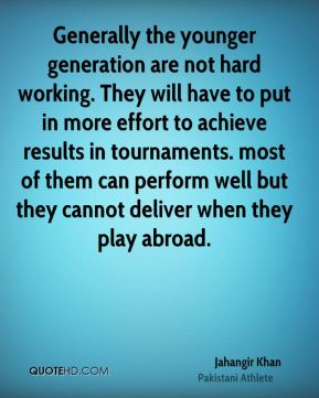 Generally the younger generation are not hard working. They will have to put in more effort to achieve results in tournaments. most of them can perform well but they cannot deliver when they play abroad.