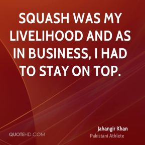 Jahangir Khan - Squash was my livelihood and as in business, I had to stay on top.