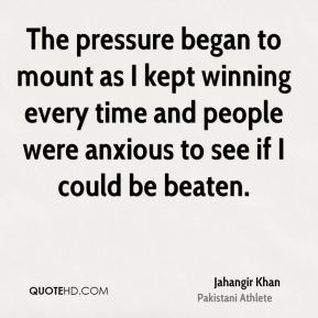 The pressure began to mount as I kept winning every time and people were anxious to see if I could be beaten.