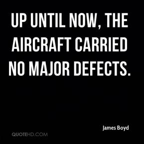 James Boyd - Up until now, the aircraft carried no major defects.