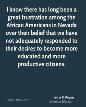 I know there has long been a great frustration among the African Americans in Nevada over their belief that we have not adequately responded to their desires to become more educated and more productive citizens.