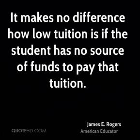 It makes no difference how low tuition is if the student has no source of funds to pay that tuition.