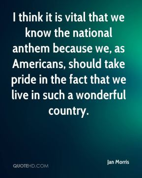 I think it is vital that we know the national anthem because we, as Americans, should take pride in the fact that we live in such a wonderful country.