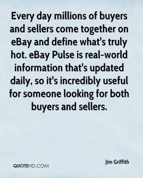 Jim Griffith  - Every day millions of buyers and sellers come together on eBay and define what's truly hot. eBay Pulse is real-world information that's updated daily, so it's incredibly useful for someone looking for both buyers and sellers.