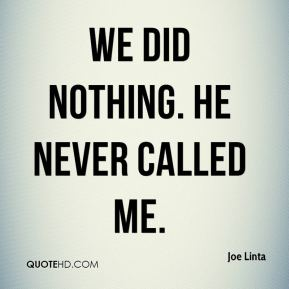 We did nothing. He never called me.