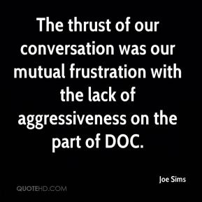 The thrust of our conversation was our mutual frustration with the lack of aggressiveness on the part of DOC.