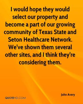 John Avery  - I would hope they would select our property and become a part of our growing community of Texas State and Seton Healthcare Network. We've shown them several other sites, and I think they're considering them.