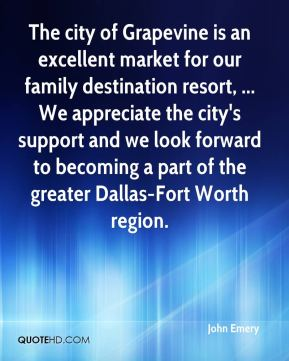 The city of Grapevine is an excellent market for our family destination resort, ... We appreciate the city's support and we look forward to becoming a part of the greater Dallas-Fort Worth region.