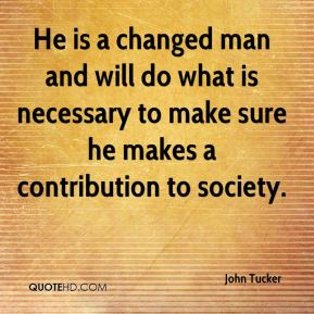 He is a changed man and will do what is necessary to make sure he makes a contribution to society.