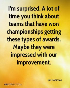 I'm surprised. A lot of time you think about teams that have won championships getting these types of awards. Maybe they were impressed with our improvement.