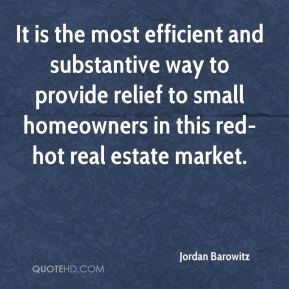 Jordan Barowitz  - It is the most efficient and substantive way to provide relief to small homeowners in this red-hot real estate market.