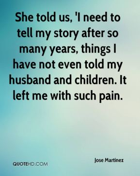 She told us, 'I need to tell my story after so many years, things I have not even told my husband and children. It left me with such pain.