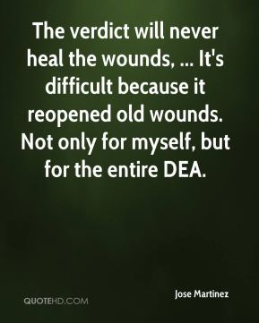 The verdict will never heal the wounds, ... It's difficult because it reopened old wounds. Not only for myself, but for the entire DEA.