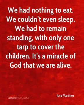 We had nothing to eat. We couldn't even sleep. We had to remain standing, with only one tarp to cover the children. It's a miracle of God that we are alive.