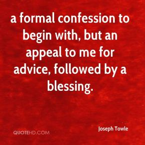 a formal confession to begin with, but an appeal to me for advice, followed by a blessing.