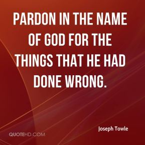 pardon in the name of God for the things that he had done wrong.